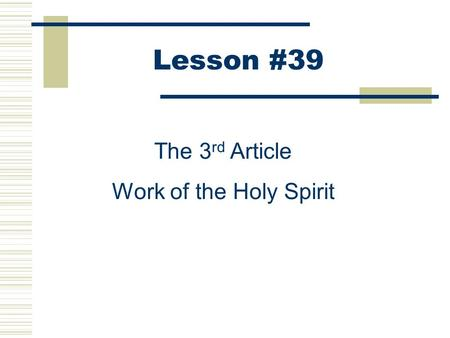 Lesson #39 The 3 rd Article Work of the Holy Spirit.
