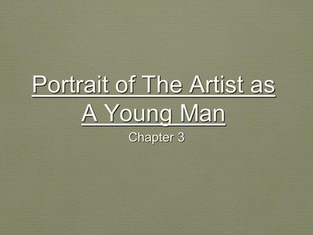 Portrait of The Artist as A Young Man Chapter 3. Stephen only interested in being gratified; Discusses food with the same passion as the sin of lying.