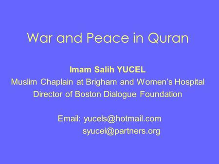 War and Peace in Quran Imam Salih YUCEL Muslim Chaplain at Brigham and Women's Hospital Director of Boston Dialogue Foundation