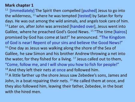 Mark chapter 1 12 [Immediately] The Spirit then compelled [pushed] Jesus to go into the wilderness, 13 where he was tempted [tested] by Satan for forty.