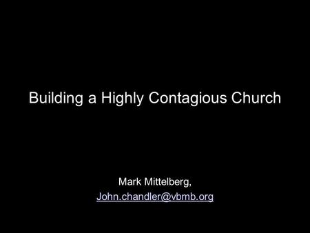 Building a Highly Contagious Church Mark Mittelberg,