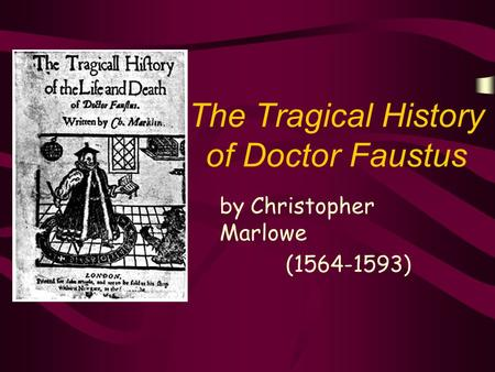 The Tragical History of Doctor Faustus by Christopher Marlowe (1564-1593)