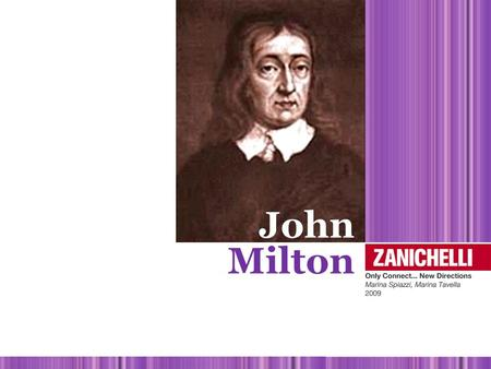 John Milton. Born in London into a wealthy Puritan family in 1608. He learnt Latin, Greek and Italian. After a European tour, he supported Cromwell and.