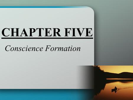 CHAPTER FIVE Conscience Formation. With and Without Conscience Conscience A practical judgment of reason that helps a person decide the goodness or sinfulness.