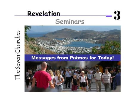 Revelation Seminars 3 The Seven Churches Messages from Patmos for Today!