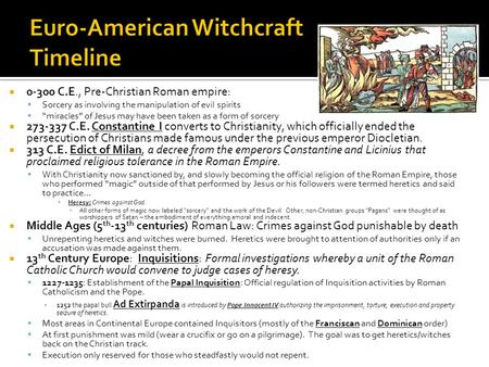 " 0-300 C.E., Pre-Christian Roman empire:  Sorcery as involving the manipulation of evil spirits  ""miracles"" of Jesus may have been taken as a form of."
