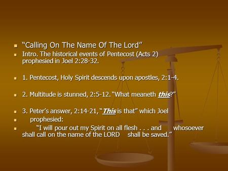 """Calling On The Name Of The Lord"" ""Calling On The Name Of The Lord"" Intro. The historical events of Pentecost (Acts 2) prophesied in Joel 2:28-32. Intro."