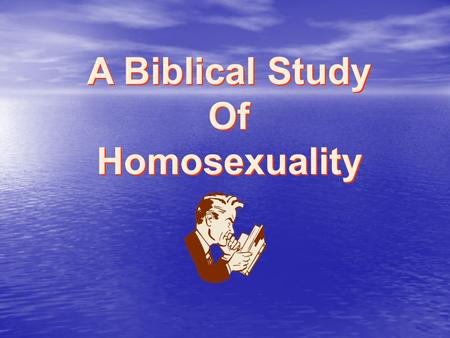 A Biblical Study Of Homosexuality. An Issue Of Concern For America And The Church 80% Of TV Elite Media, TV, Movies Promote Political Support Religious.