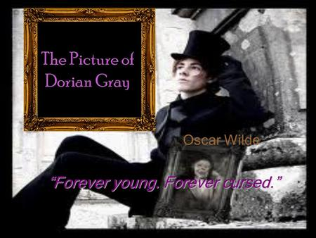 "Oscar Wilde ""Forever young. Forever cursed."""