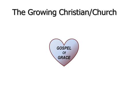 The Growing Christian/Church GOSPEL Of GRACE. The Growing Christian/Church GOSPEL Of GRACE SPIRIT of God.