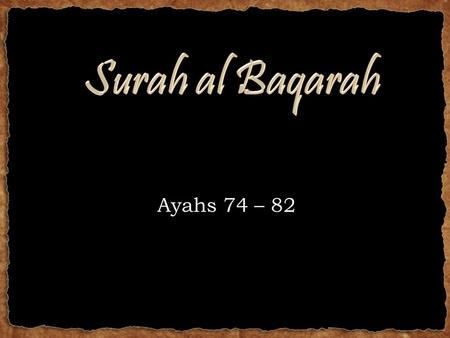 Ayahs 74 – 82. RECAP - Last week we talked about the incident of the Baqarah (the Cow) Lessons: – Asking too many irrelevant questions – Not following.