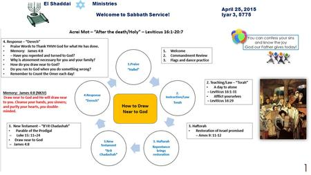 El Shaddai Ministries April 25, 2015 Welcome to Sabbath Service! Iyar 3, 5775 1.