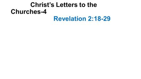 Christ's Letters to the Churches-4 Revelation 2:18-29.
