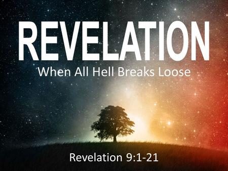 "When All Hell Breaks Loose Revelation 9:1-21. ""Pain insists upon being attended to. God whispers to us in our pleasures, speaks in our consciences, but."