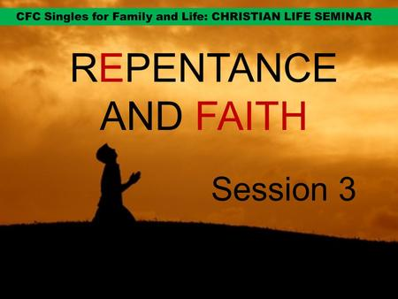REPENTANCE AND FAITH Session 3. GOD WANTS TO BE IN A RELATIONSHIP WITH US.