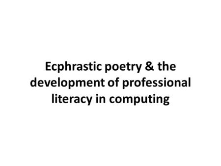 Ecphrastic poetry & the development of professional literacy in computing.