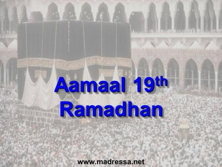 Www.madressa.net Aamaal 19 th Ramadhan. Tasbih 1 I seek forgiveness of Allah and I turn (repent) to Him 70 times.