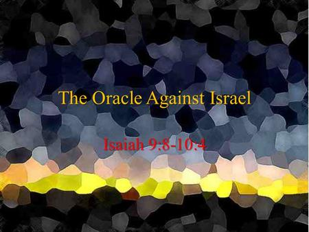 The Oracle Against Israel Isaiah 9:8-10:4. An Outstretched Arm 9:8-12: Northern Kingdom Punished for Arrogance 9:8-12: Northern Kingdom Punished for Arrogance.