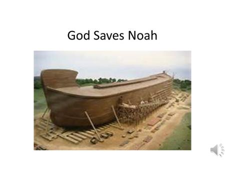 God Saves Noah Genesis 6-9 Noah was a preacher of righteousness. (2 Peter 2:5) Noah called the people to repent for nearly 75 years. The people who heard.