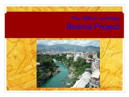The William and Mary Bosnia Project. 2Overview College's oldest service trip College's longest service trip Sustainable education efforts Five to six.
