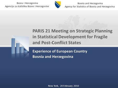 Bosna i Hercegovina Agencija za statistiku Bosne i Hercegovine Bosnia and Herzegovina Agency for Statistics of Bosnia and Herzegovina PARIS 21 Meeting.