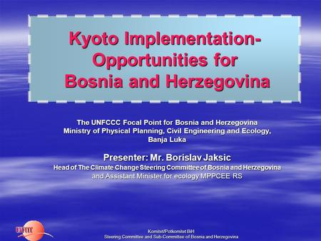 Komitet/Potkomitet BiH Steering Committee and Sub-Committee of Bosnia and Herzegovina Kyoto Implementation- Opportunities for Bosnia and Herzegovina The.