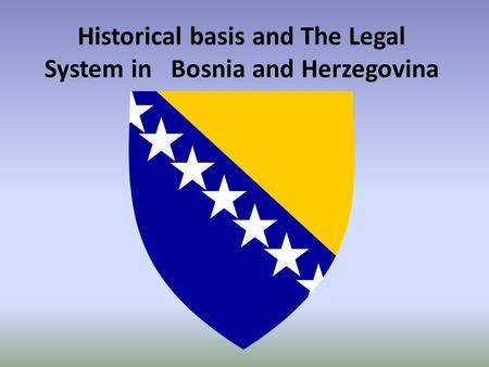 Historical basis and The Legal System in Bosnia and Herzegovina.