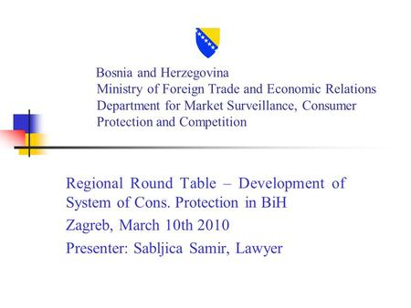 Bosnia and Herzegovina Ministry of Foreign Trade and Economic Relations Department for Market Surveillance, Consumer Protection and Competition Regional.