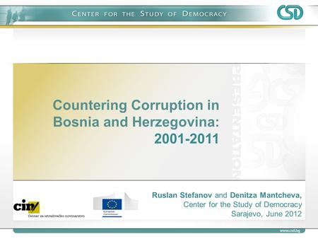Countering Corruption in Bosnia and Herzegovina: 2001-2011 Ruslan Stefanov and Denitza Mantcheva, Center for the Study of Democracy Sarajevo, June 2012.