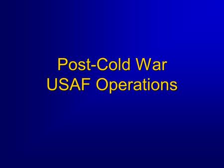 Post-Cold War USAF Operations. Overview  Background / Lessons Learned Operations Provide Comfort / Northern Watch Operation Southern Watch Operations.