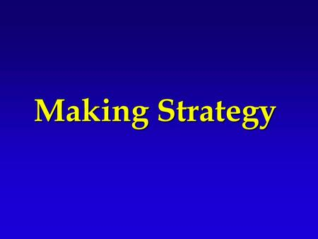Making Strategy  War is an extension of politics by other means. - Carl von Clausewitz - Carl von Clausewitz.