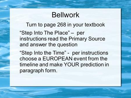 "Bellwork Turn to page 268 in your textbook ""Step Into The Place"" – per instructions read the Primary Source and answer the question ""Step Into the Time"""