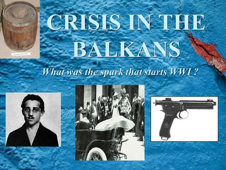 CRISIS IN THE BALKANS What was the spark that starts WWI ?