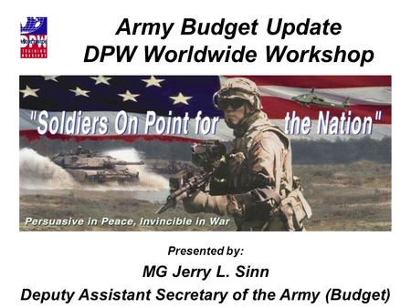 Army Budget Update DPW Worldwide Workshop Presented by: MG Jerry L. Sinn Deputy Assistant Secretary of the Army (Budget)