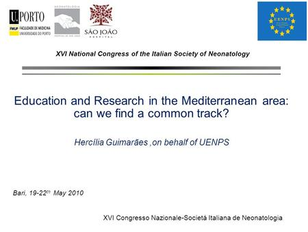 XVI National Congress of the Italian Society of Neonatology Education and Research in the Mediterranean area: can we find a common track? Hercília Guimarães,on.