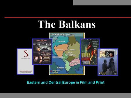 The Balkans Eastern and Central Europe in Film and Print.