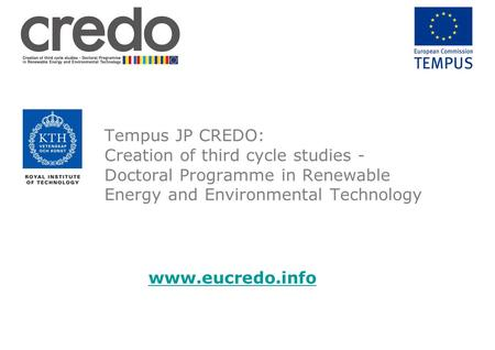Tempus JP CREDO: Creation of third cycle studies - Doctoral Programme in Renewable Energy and Environmental Technology www.eucredo.info.
