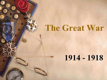 The Great War 1914 - 1918. MAIN Causes of World War I MILITARISM ALLIANCES NATIONALISM IMPERIALISM.