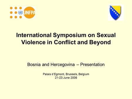 International Symposium on Sexual Violence in Conflict and Beyond Bosnia and Hercegovina – Presentation Palais d'Egmont, Brussels, Belgium 21-23 June 2006.