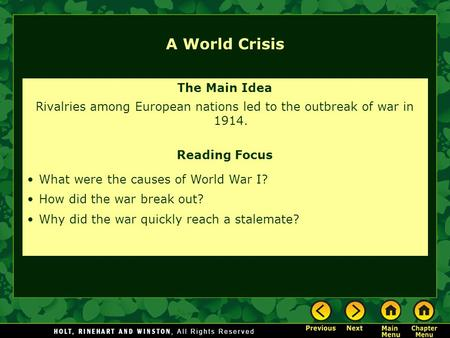 The Main Idea Rivalries among European nations led to the outbreak of war in 1914. Reading Focus What were the causes of World War I? How did the war break.