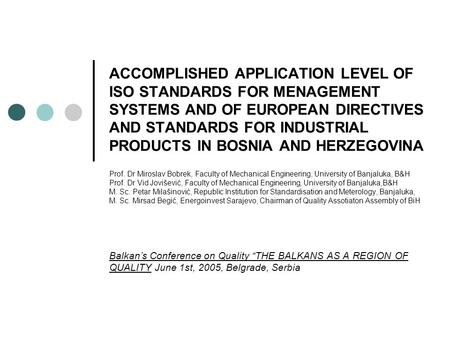 ACCOMPLISHED APPLICATION LEVEL OF ISO STANDARDS FOR MENAGEMENT SYSTEMS AND OF EUROPEAN DIRECTIVES AND STANDARDS FOR INDUSTRIAL PRODUCTS IN BOSNIA AND HERZEGOVINA.