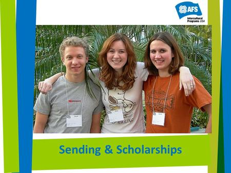 Sending & Scholarships. Agenda The Basics about AFS-USA Study Abroad New group programs! National Scholarships Sponsored Programs, Full-Ride Scholarships.