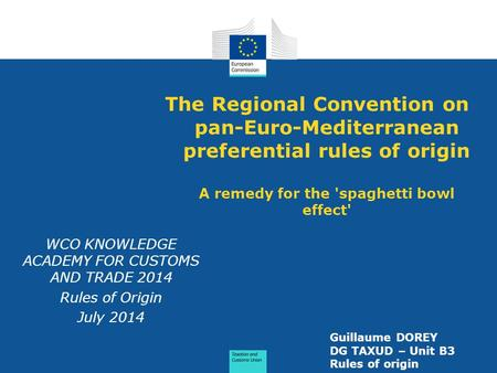The Regional Convention on pan-Euro-Mediterranean preferential rules of origin A remedy for the 'spaghetti bowl effect' WCO KNOWLEDGE ACADEMY FOR CUSTOMS.