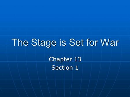 The Stage is Set for War Chapter 13 Section 1.