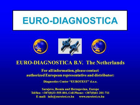 "EURO-DIAGNOSTICA B.V. The Netherlands For all information, please contact authorized European representative and distributor: Diagnostics Center ""EUROTEST"""