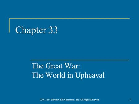 Chapter 33 The Great War: The World in Upheaval 1©2011, The McGraw-Hill Companies, Inc. All Rights Reserved.