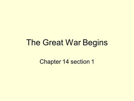 The Great War Begins Chapter 14 section 1. Alliances Draw Lines In 1882, German leader Otto Von Bismarck signed treaties with other powers. These powers.