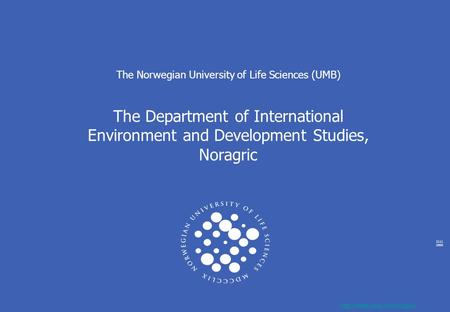 2111 2005  The Norwegian University of Life Sciences (UMB) The Department of International Environment and Development Studies,