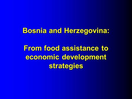 Bosnia and Herzegovina: From food assistance to economic development strategies.