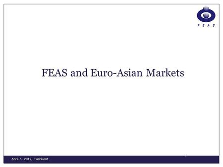 April 6, 2012, Tashkent 1 FEAS and Euro-Asian Markets.